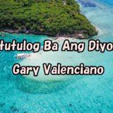 Natutulog Ba Ang Diyos?/Gary Valenciano【歌詞・カタカナ・和訳】